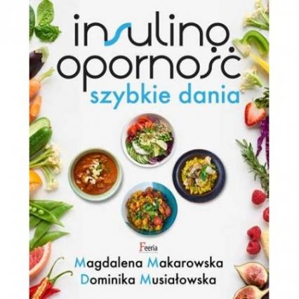 Insulinooporność Szybkie dania - Makarowska Magdalena, Musiałowska Dominika | okładka