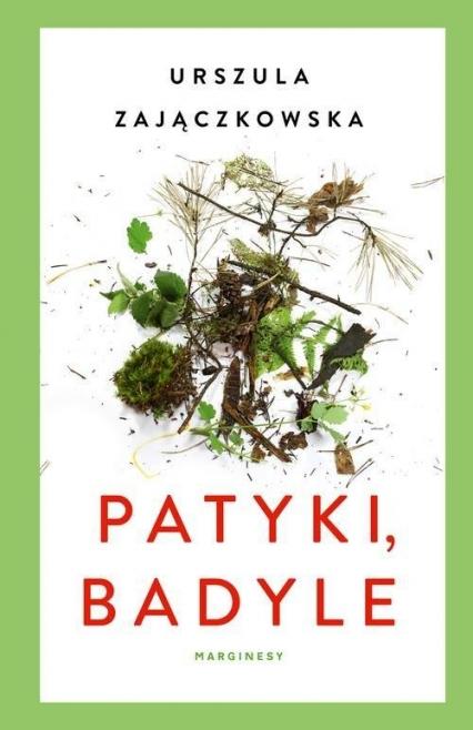 Patyki, badyle - Urszula Zajączkowska | okładka