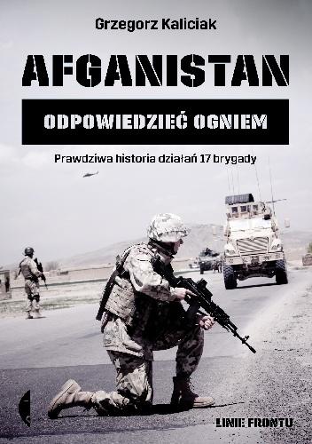 Afganistan. Odpowiedzieć ogniem - Grzegorz Kaliciak   okładka