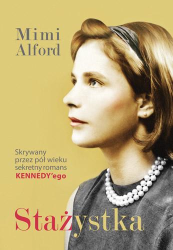 Stażystka. Mój romans z prezydentem Kennedym i jego skutki - Mimi Alford  | okładka
