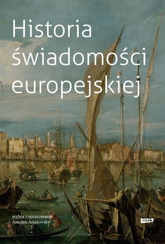 Historia świadomosci europejskiej - Antoine Arjakovsky | okładka