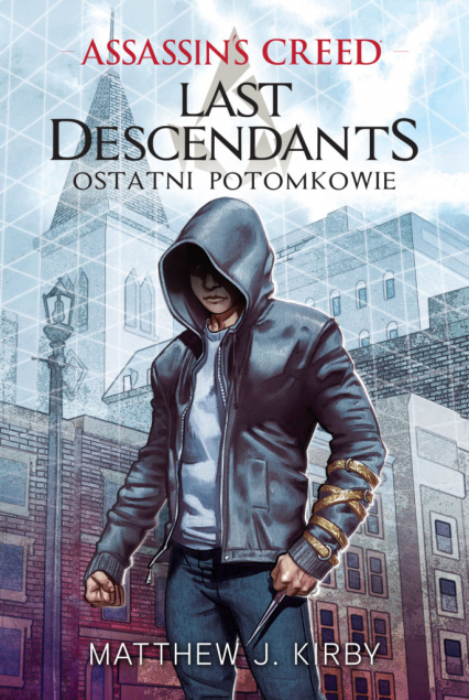Assassin's Creed Last Descendants – Ostatni potomkowie - Matthew J. Kirby | okładka