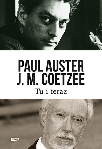 Tu i teraz. Listy 2008–2011 - Paul Auster, John Maxwell Coetzee | okładka