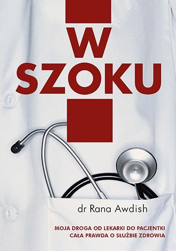 W szoku. Moja droga od lekarki do pacjentki - cała prawda o służbie zdrowia - Rana Awdish | okładka
