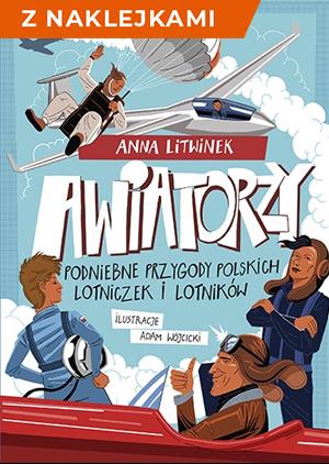 Awiatorzy. Podniebne przygody polskich lotniczek i lotników - z naklejkami - Litwinek Anna | okładka