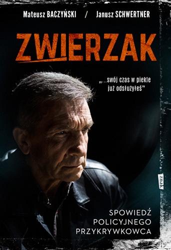 Zwierzak. Spowiedź policyjnego przykrywkowca - Baczyński Mateusz, Janusz Schwertner | okładka