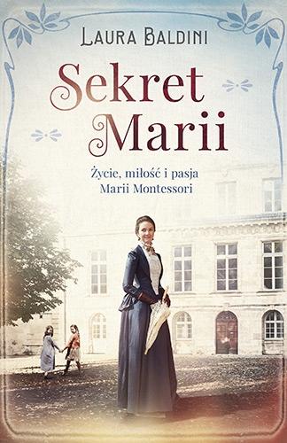 Sekret Marii. Życie, miłość i pasja Marii Montessori - Baldini Laura | okładka