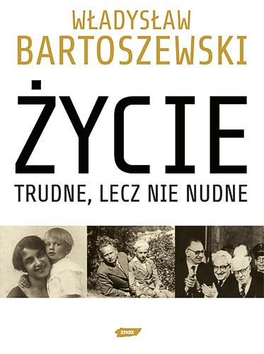 Życie trudne, lecz nie nudne. Ze wspomnień Polaka w XX wieku - Władysław Bartoszewski  | okładka