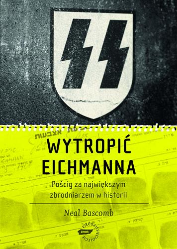 Wytropić Eichmanna. Pościg za największym zbrodniarzem w historii - Neal  Bascomb   | okładka