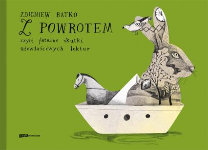 Z powrotem, czyli fatalne skutki niewłaściwych lektur - Zbigniew Batko | okładka