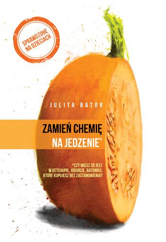 Zamień chemię na jedzenie - Julita Bator | okładka