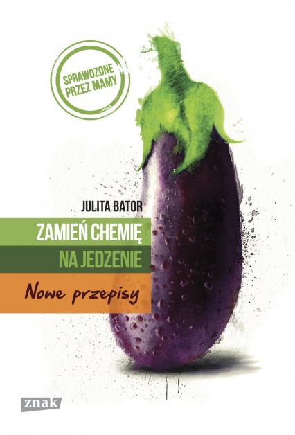 Zamień chemię na jedzenie. Nowe przepisy - Julita Bator | okładka
