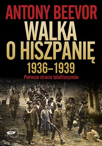 Walka o Hiszpanię 1936-1939.  Pierwsze starcie totalitaryzmów - Antony Beevor  | okładka