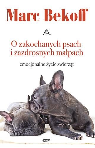 O zakochanych psach i zazdrosnych małpach. Emocjonalne życie zwierząt - Marc Bekoff   | okładka