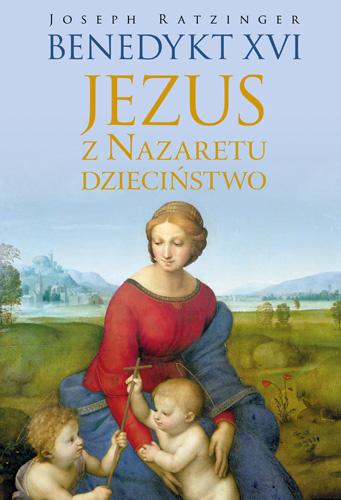Jezus z Nazaretu. Dzieciństwo -  Benedykt XVI | okładka