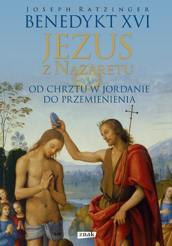 Jezus z Nazaretu. Od Chrztu w Jordanie do Przemienienia - Benedykt XVI | okładka
