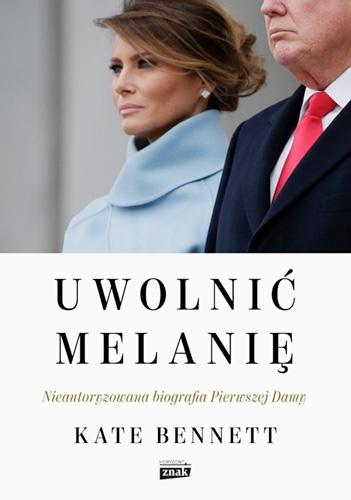 Uwolnić Melanię. Nieautoryzowana biografia Pierwszej Damy - Bennett Kate   okładka