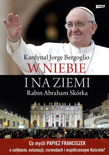 W niebie i na ziemi - Franciszek właśc. J.M. Bergoglio SI , Abraham  Skórka | okładka