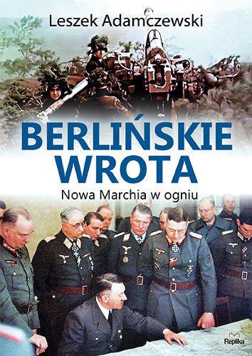 Berlińskie wrota. Nowa Marchia w ogniu - Leszek Adamczewski | okładka