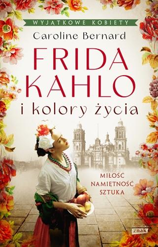 Frida Kahlo i kolory życia - Bernard Caroline | okładka