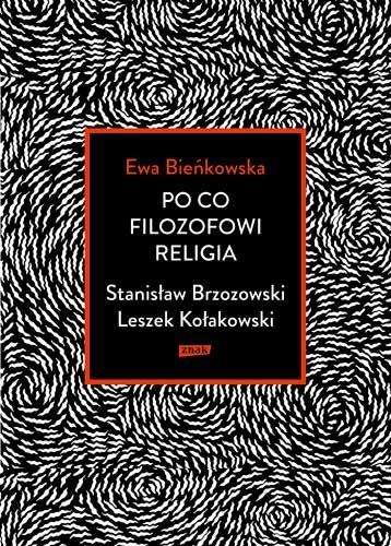 Po co filozofowi religia. Stanisław Brzozowski, Leszek Kołakowski - Ewa Bieńkowska | okładka