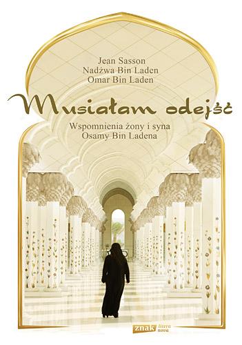 Musiałam odejść. Wspomnienia żony i syna Osamy bin Ladena - Jean Sasson , Nadżwa bin Laden ... | okładka