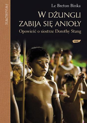 W dżungli zabija się anioły. Opowieść o siostrze Dorothy Stang - Binka le Breton  | okładka