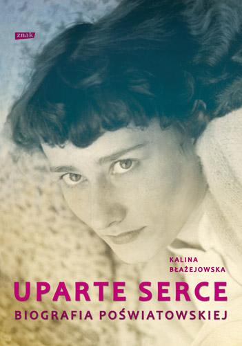 Uparte serce. Biografia Poświatowskiej - Kalina Błażejowska | okładka