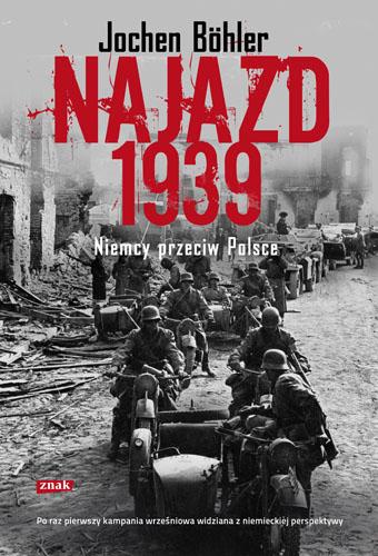 Najazd 1939. Niemcy przeciw Polsce - Jochen Böhler  | okładka