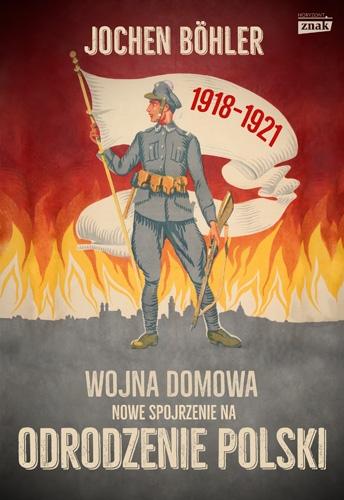 Wojna domowa. Nowe spojrzenie na odrodzenie Polski - Jochen Boehler  | okładka