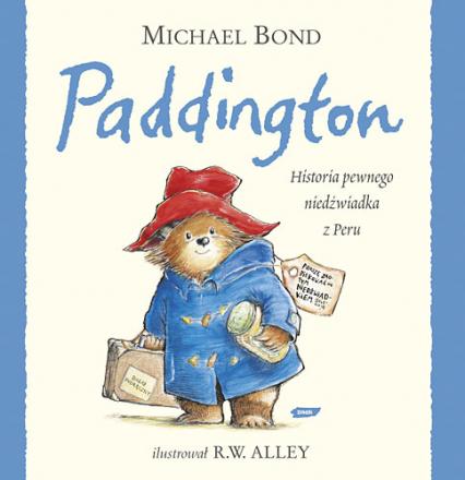 Paddington. Historia pewnego niedźwiadka z Peru  - Michael Bond  | okładka