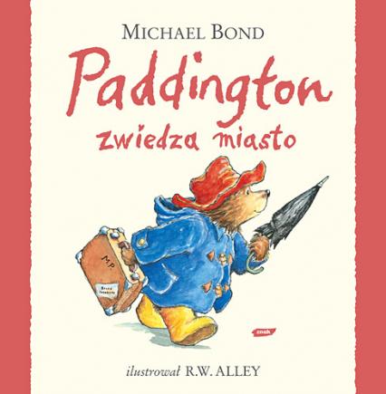 Paddington zwiedza miasto - Michael Bond  | okładka