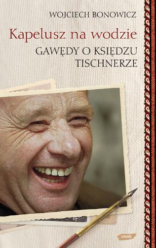 Kapelusz na wodzie. Gawędy o księdzu Tischnerze - Wojciech Bonowicz  | okładka