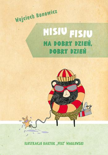 Misiu Fisiu ma dobry dzień, dobry dzień - Wojciech Bonowicz | okładka