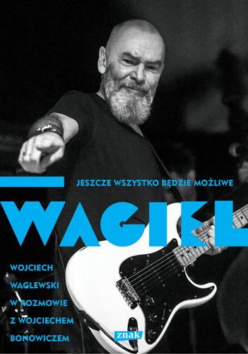 Wagiel. Jeszcze wszystko będzie możliwe - Wojciech Waglewski, Wojciech Bonowicz | okładka