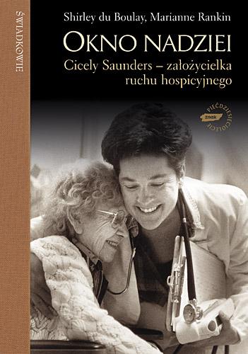 Okno nadziei. Cicely Saunders - założycielka ruchu hospicyjnego - Shirley du Boulay , Marianne Rankin   | okładka