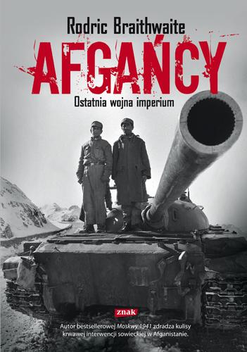 Afgańcy. Ostatnia wojna imperium - Rodric Braithwaite  | okładka