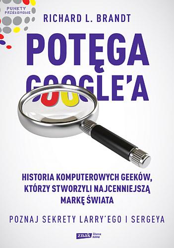 Potęga Google'a. Poznaj sekrety Larry'ego i Sergeya - Richard L. Brandt  | okładka