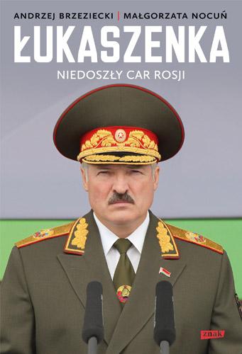 Łukaszenka. Niedoszły car Rosji - Andrzej Brzeziecki, Małgorzata Nocuń | okładka