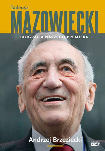 Tadeusz Mazowiecki. Biografia naszego premiera - Andrzej Brzeziecki | okładka