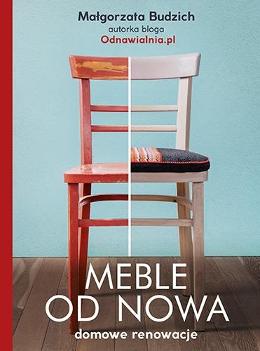 Meble od nowa. Domowe renowacje - Małgorzata Budzich | okładka