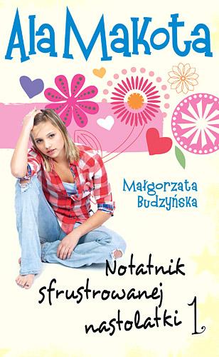 Ala Makota. Notatnik sfrustrowanej nastolatki 1 - Małgorzata Budzyńska  | okładka