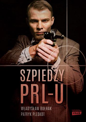 Szpiedzy PRL-u - Władysław Bułhak, Patryk Pleskot | okładka