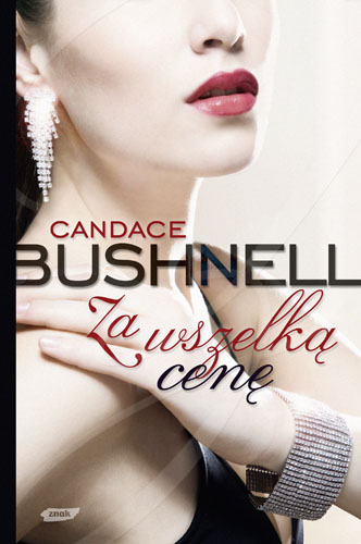 Za wszelką cenę - Candace Bushnell  | okładka