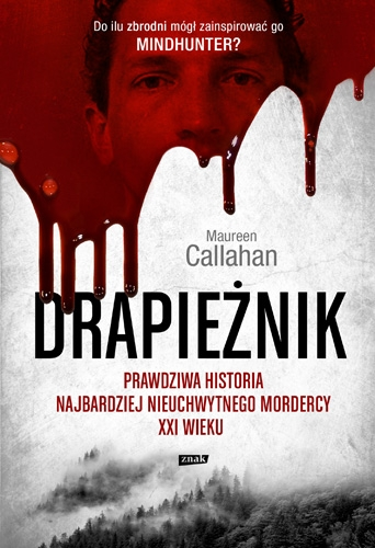 Drapieżnik. Prawdziwa historia najbardziej nieuchwytnego mordercy - Callahan Maureen | okładka