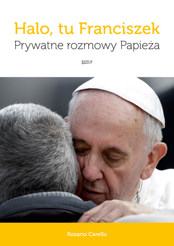 Halo, tu Franciszek. Prywatne rozmowy Papieża - Rosario Carello | okładka