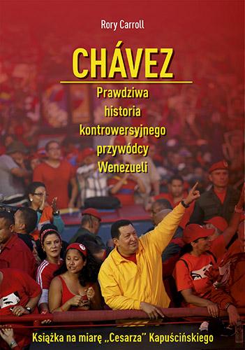 Chávez. Prawdziwa historia kontrowersyjnego przywódcy Wenezueli - Rory Carroll  | okładka