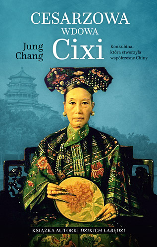 Cesarzowa wdowa Cixi. Konkubina, która stworzyła współczesne Chiny - Jung Chang | okładka