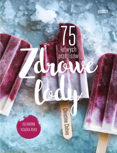 Zdrowe lody. 75 łatwych przepisów - Christine Chitnis | okładka