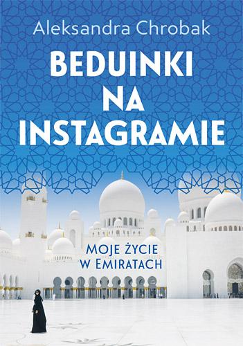 Beduinki na Instagramie. Moje życie w Emiratach - Aleksandra Chrobak | okładka